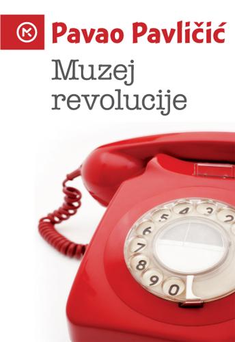 Muzej revolucije - novi roman Pavla Pavličića