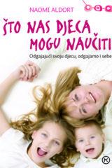 Naslovnica knjige: ŠTO NAS DJECA MOGU NAUČITI – odgajajući svoju djecu, odgajamo i sebe