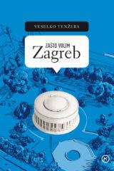 Naslovnica knjige: ZAŠTO VOLIM ZAGREB