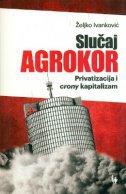 Naslovnica knjige: Slučaj Agrokor – Privatizacija i crony kapitalizam