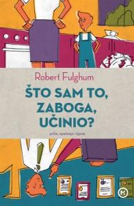 Naslovnica knjige: ŠTO SAM TO, ZABOGA, UČINIO?