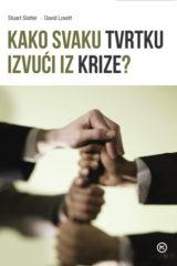 Naslovnica knjige: KAKO SVAKU TVRTKU IZVUĆI IZ KRIZE