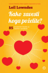 Naslovnica knjige: KAKO ZAVESTI KOGA POŽELITE? 85 PROVJERENIH TEHNIKA ZA USPJEŠNO ZAVOĐENJE