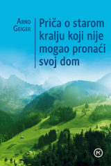 Naslovnica knjige: PRIČA O STAROM KRALJU KOJI NIJE MOGAO PRONAĆI SVOJ DOM
